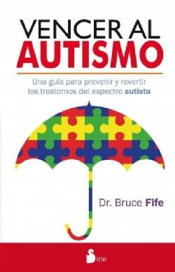 Vencer al autism / Stop Autism Now!: Una Guia Para Prevenir Y Revertir Los Trastornos Del Espectro Autista / a Pa... (Paperback)