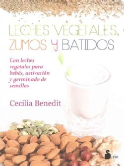 Leches vegetales, zumos y batidos / Vegetable Milks, Juices and Smoothies (Paperback)