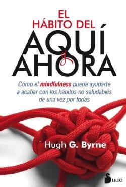 El habito del aqui y ahora/ The Here and Now Habit (Paperback)