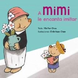 A Mimi le encanta imitar/ Mimi Loves to Imitate (Hardcover)