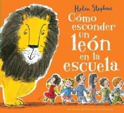 Como esconder un leon en la escuela/ How to Hide a Lion at School (Hardcover)
