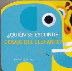 Quien se esconde debajo del elefante?/ Who Is Hiding Under the Elephant? (Board book)