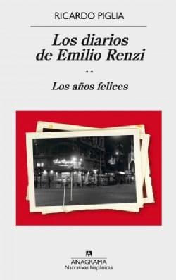 Los diarios de Emilio Renzi/ Emilio Renzi's Diaries: Los Anos Felices/ the Happy Years (Paperback)