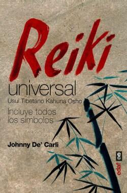 Reiki universal/ Universal Reiki: Usui, Tibetano, Kahuna Y Osho (Incluye Todos Los Simbolos) (Paperback)