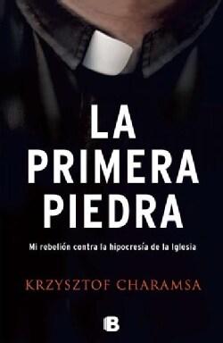 La primera piedra/ The First Stone: Mi Rebelion Contra La Hipocresia De La Iglesia (Hardcover)