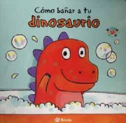 Como banar a tu dinosaurio/ How to Bathe Your Dinosaur (Board book)
