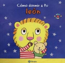 Como dormir a tu leon/ How to Tuck in Your Sleepy Lion (Board book)