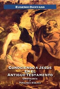 Conociendo a Jesus en el antiquo testamento / Meeting Jesus in the Old Testament: Cristologia Y Tipologia Biblica (Paperback)