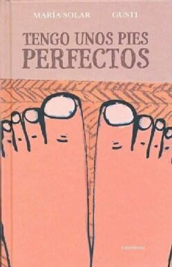 Tengo unos pies perfectos / I Have Perfect Feet (Hardcover)