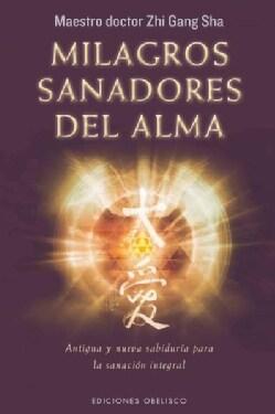 Milagros sanadores del alma / Soul Healing Miracles: Antigua Y Nueva Sabiduria Para La Sanacion Integral (Paperback)