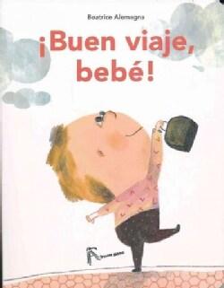 Buen viaje, bebe!/ Bon Voyage, Baby! (Board book)
