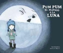 Pum Pum hice dano a la luna / Pum Pum I Hurt the Moon (Hardcover)