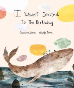I Wasnt Invited to the Birthday (Hardcover)
