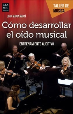 Como desarrollar el oido musical/ How to develop the musical ear: Entrenamiento Auditivo/ Hearing Training (Paperback)