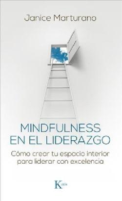 Mindfulness en el liderazgo/ Mindfulness in Leadership: Como Crear Tu Espacio Interior Para Liderar Con Excelenci... (Paperback)