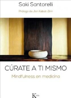 Curate a ti mismo/ Heal yourself: Mindfulness En Medicina/ Mindfulness in Medicine (Paperback)