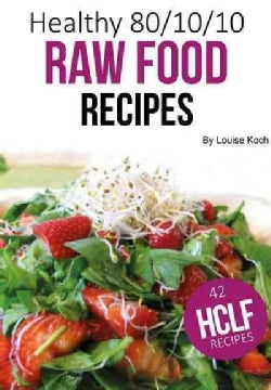 Healthy 80/10/10 Raw Vegan Recipes (Hardcover)