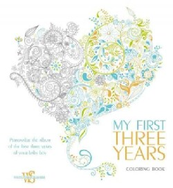 My First Three Years Coloring Book: Personalize the Album of the First Three Years of Your Baby Boy (Record book)