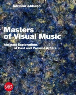 Visual Music Masters: Abstract Explorations of Past and Present Artists (Paperback)