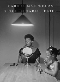 Carrie Mae Weems: Kitchen Table Series (Hardcover)