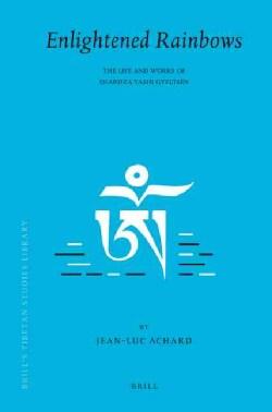 Enlightened Rainbows: The Life and Works of Shardza Tashi Gyeltsen (Hardcover)