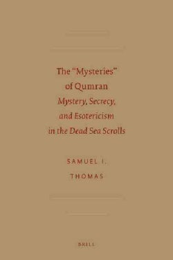 """The """"Mysteries"""" of Qumran: Mystery, Secrecy, and Esotericism in the Dead Sea Scrolls (Hardcover)"""