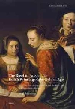 The Russian Passion for Dutch Painting of the Golden Age: The Collection of Pyotr Semenov and the Art-Market in S... (Hardcover)