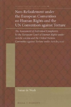 Non-refoulement Under the European Convention on Human Rights and the UN Convention Against Torture: The Assessme... (Hardcover)