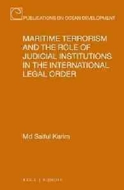 Maritime Terrorism and the Role of Judicial Institutions in the International Legal Order (Hardcover)