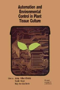 Automation and Environmental Control in Plant Tissue Culture (Paperback)