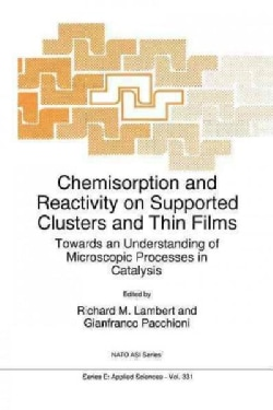 Chemisorption and Reactivity on Supported Clusters and Thin Films: Towards an Understanding of Microscopic Proces... (Paperback)