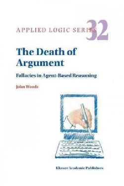 The Death of Argument: Fallacies in Agent Based Reasoning (Paperback)