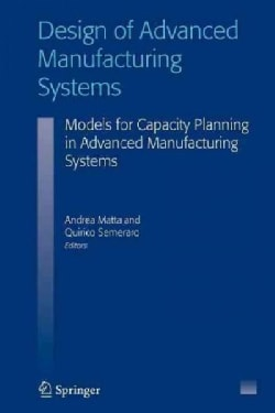 Design of Advanced Manufacturing Systems: Models for Capacity Planning in Advanced Manufacturing Systems (Paperback)