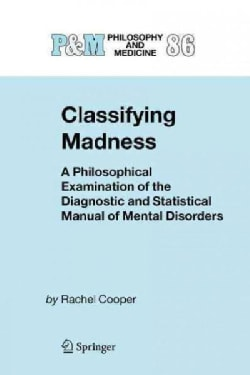 Classifying Madness: A Philosophical Examination of the Diagnostic and Statistical Manual of Mental Disorders (Paperback)