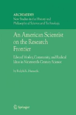 An American Scientist on the Research Frontier: Edward Morley, Community, and Radical Ideas in Nineteenth-century... (Paperback)