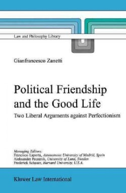 Political Friendship and the Good Life: Two Liberal Arguments Against Perfectionism (Paperback)