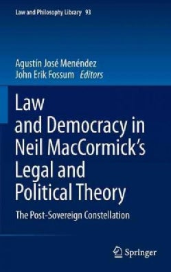 Law and Democracy in Neil MacCormick's Legal and Political Theory: The Post-sovereign Constellation (Hardcover)