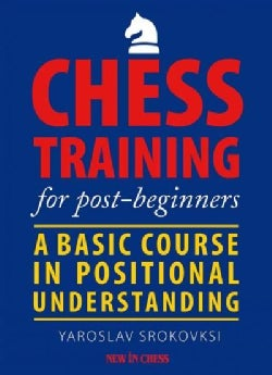 Chess Training for Post-Beginners: A Basic Course in Positional Understanding (Paperback)