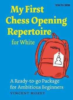 My First Chess Opening Repertoire for White: A Ready-to-go Package for Ambitious Beginners (Paperback)