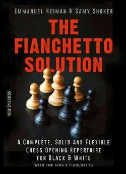 The Fianchetto Solution: A Complete, Solid and Flexible Chess Opening Repertoire (Paperback)