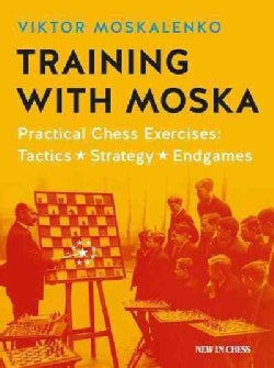 Training with Moska: Practical Chess Exercises: Tactics, Strategy, Endgames (Paperback)