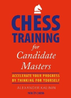 Chess Training for Candidate Masters: Accelerate Your Progress by Thinking for Yourself (Paperback)