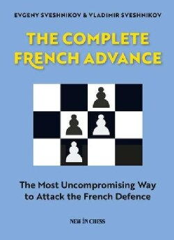 The Complete French Advance: The Most Uncompromising Way to Attack the French Defence (Paperback)