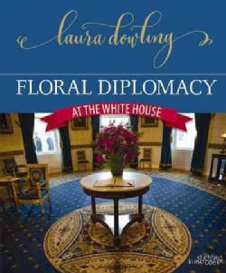 Floral Diplomacy at the White House (Hardcover)