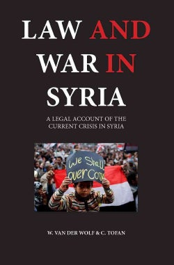 Law and War in Syria: A Legal Account of the Current Crisis in Syria (Paperback)