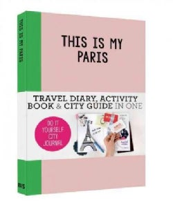 This Is My Paris: Do It Yourself City Journal (Notebook / blank book)