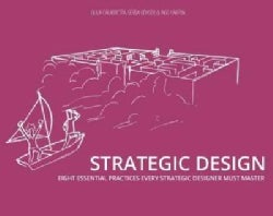Strategic Design: Eight Essential Practices Every Strategic Designer Must Master (Paperback)