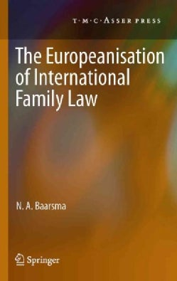 The Europeanisation of International Family Law (Hardcover)
