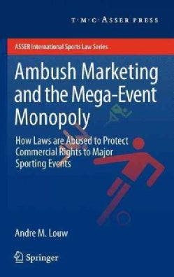 Ambush Marketing & the Mega-Event Monopoly: How Laws Are Abused to Protect Commercial Rights to Major Sporting Ev... (Hardcover)