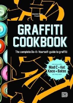 Graffiti Cookbook: The Complete Do-it-Yourself-Guide to Graffiti (Paperback)
